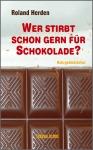 Wer stirbt schon gern für Schokolade?