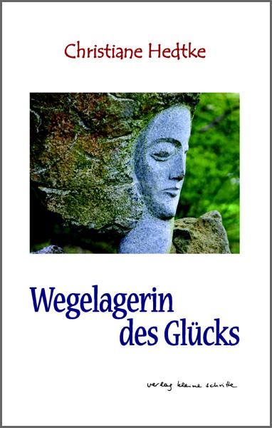 Christiane Hedtke Wegelagerin des Glücks